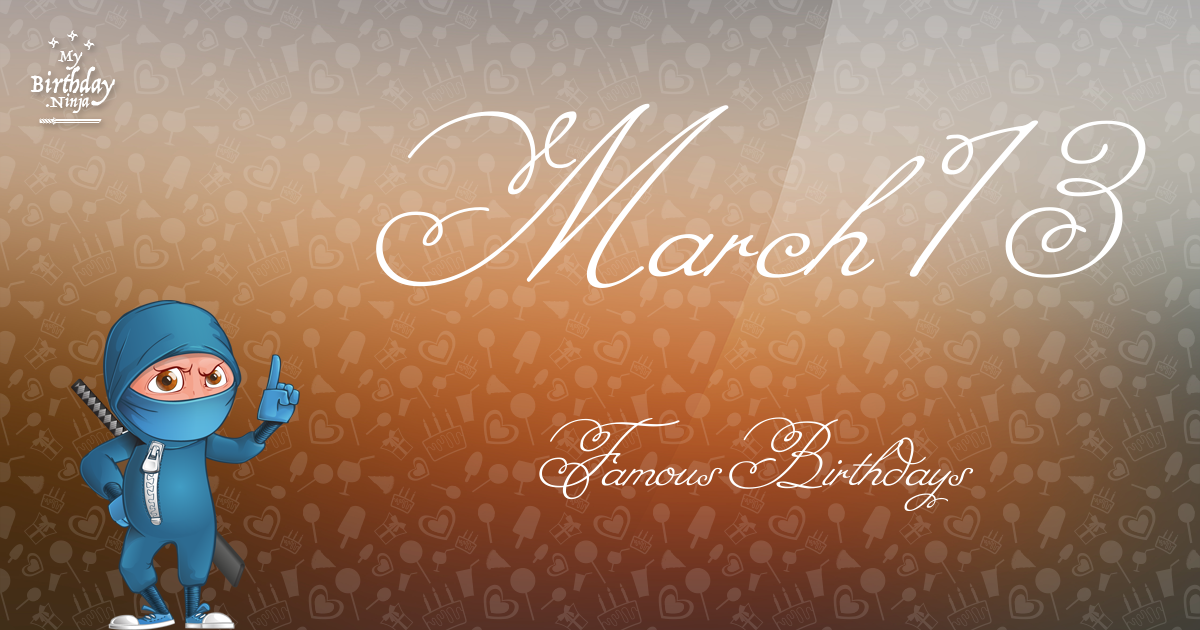 March 13 (Part 2) - Famous Birthdays - On This Day