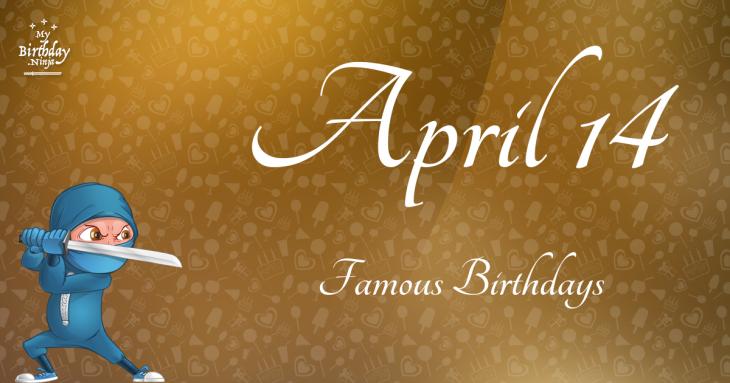April 14 Famous Birthdays list - Holidayyear