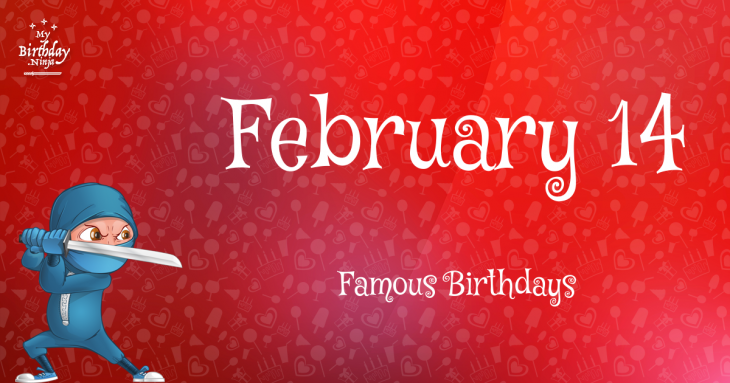 February 14 Birthdays | Famous Birthdays