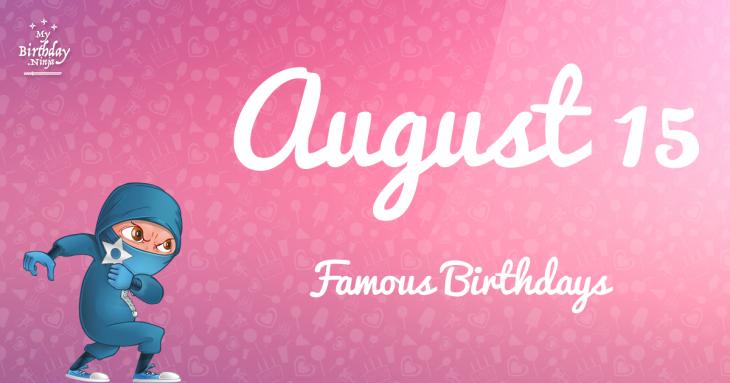 August 15 Famous Birthdays