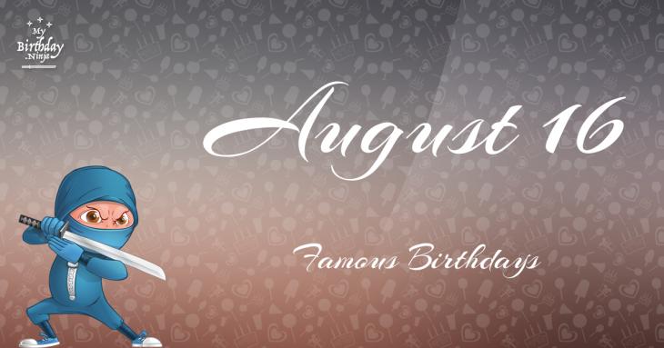 August 16 Famous Birthdays