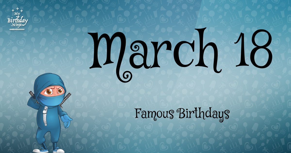 March 18 Birthdays | Famous Birthdays