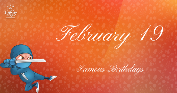 February 19 Famous Birthdays