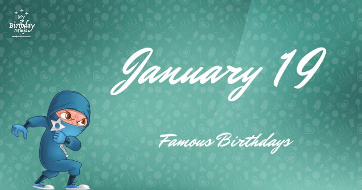 January 19 Famous Birthdays