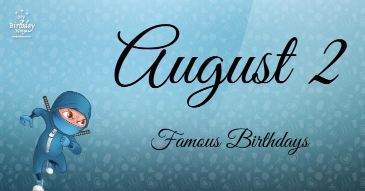 August 2 Famous Birthdays