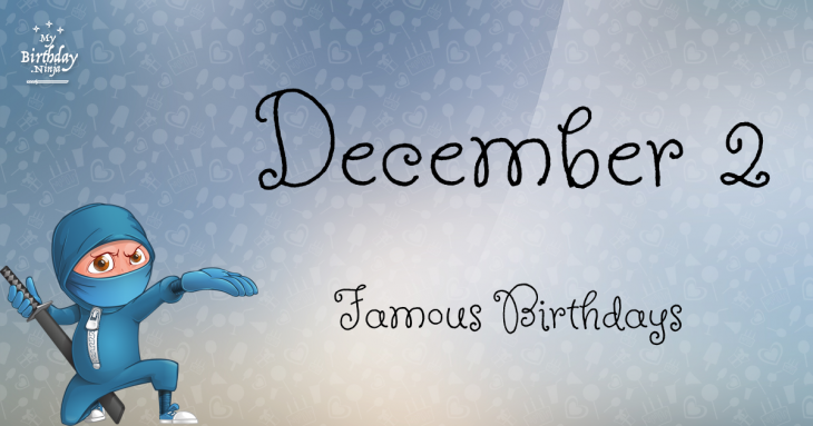 December 3 Famous Birthdays list - Holiday calendar