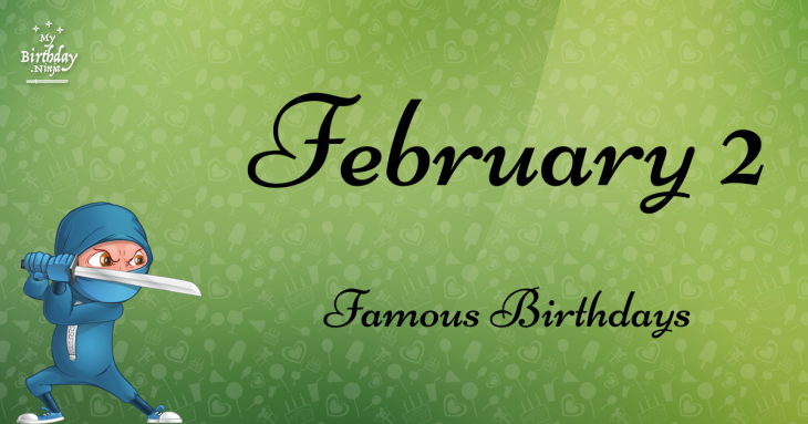February 2 Famous Birthdays