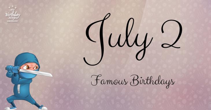 July 2 Famous Birthdays