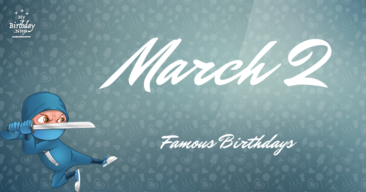 March 2 - Famous Birthdays - On This Day