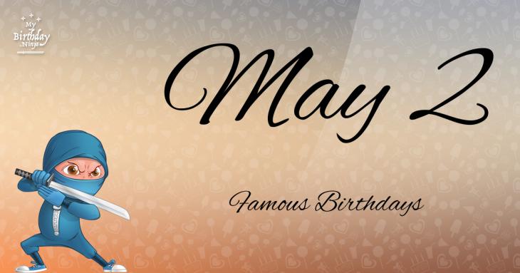 May 2 Famous Birthdays