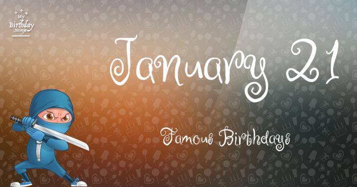 January 21 Famous Birthdays