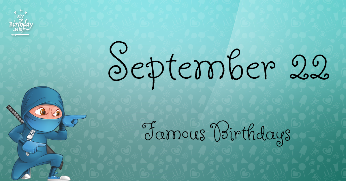 September 22 Birthdays | Famous Birthdays