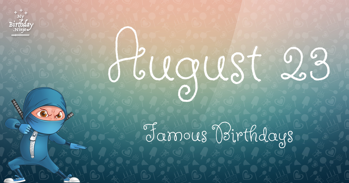 August 23 - Famous Birthdays - On This Day