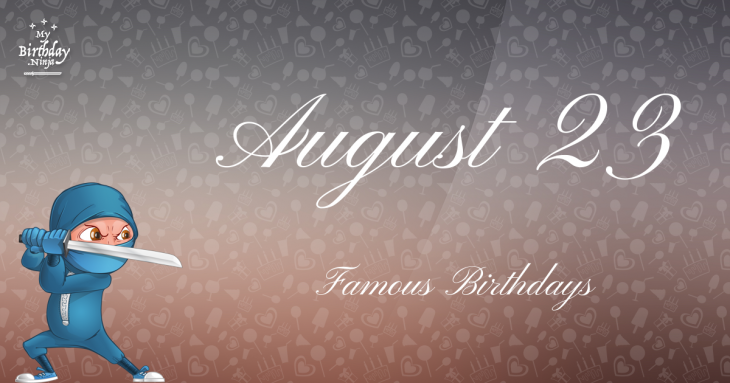 Famous People's Birthdays, August 23, United States ...