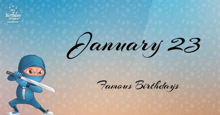 January 23 Famous Birthdays