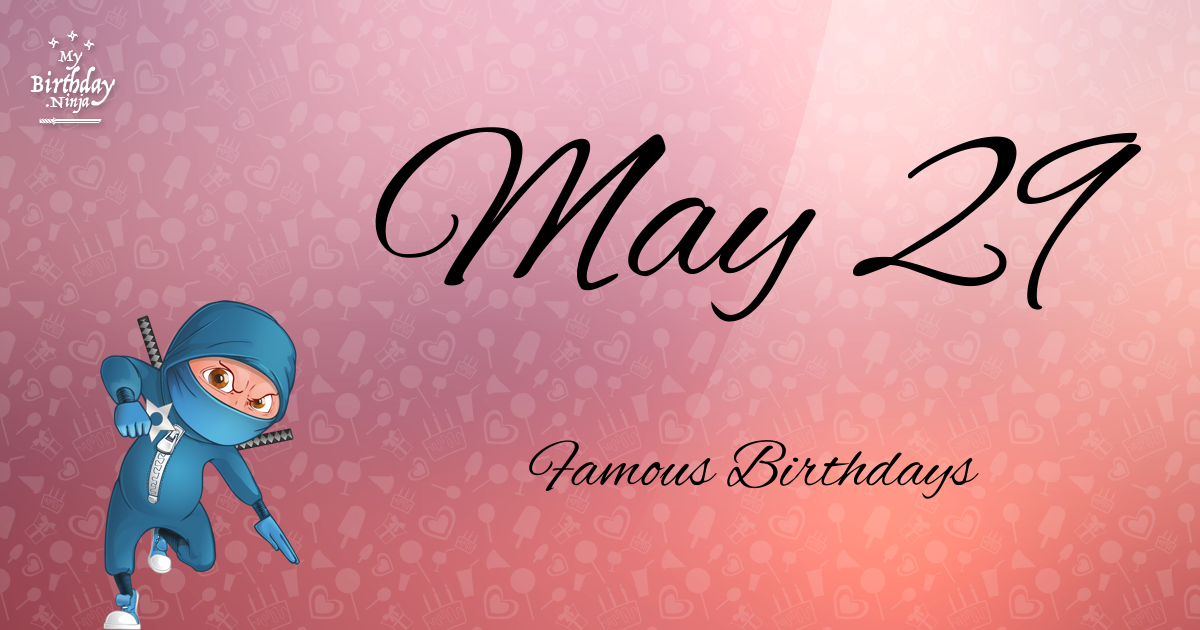 May 29 - Famous Birthdays - On This Day
