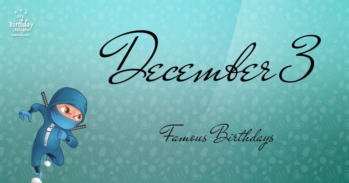 December 3 - Biography