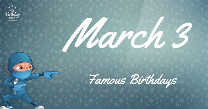 March 3 Famous Birthdays