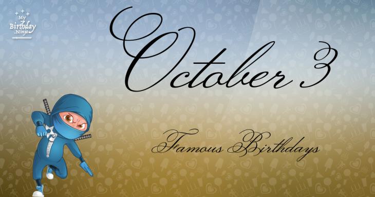 October 3 Famous Birthdays