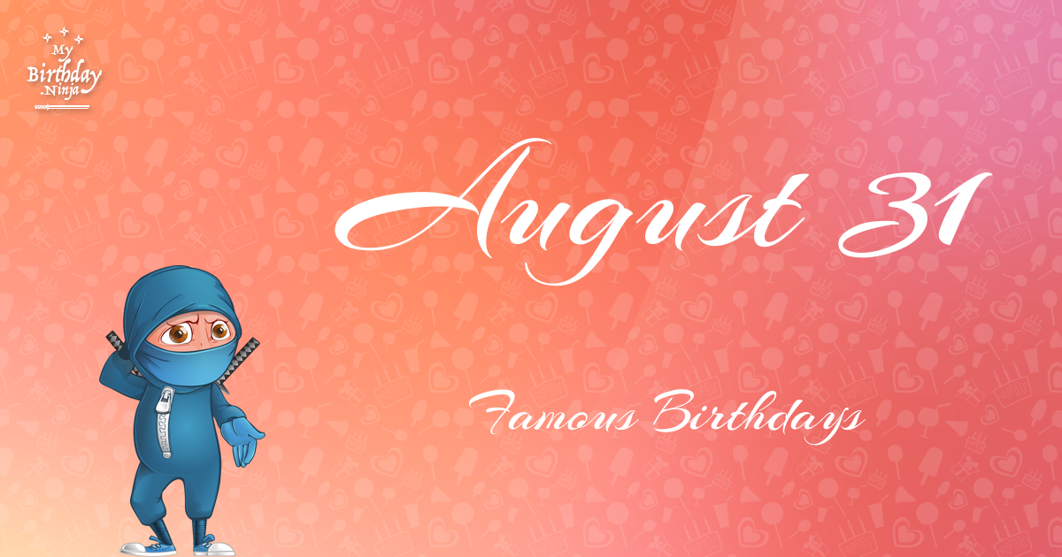 August 31 - Biography