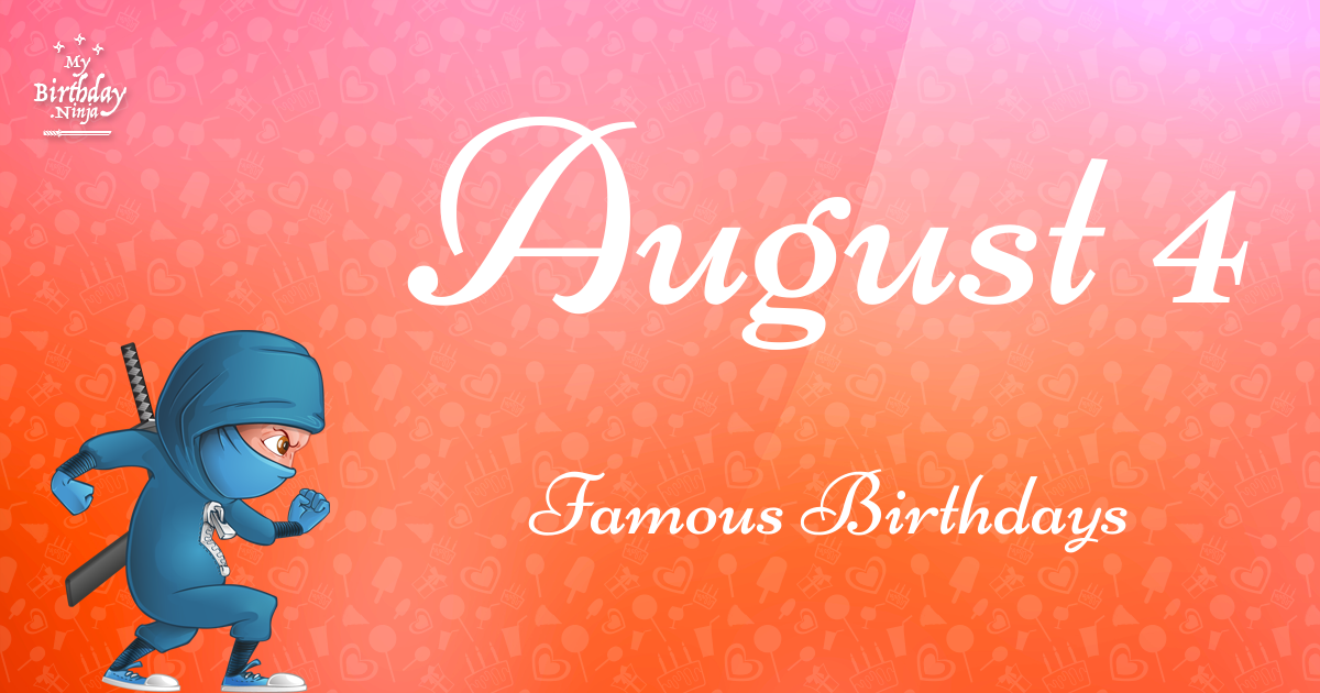 August 4 Birthdays | Famous Birthdays