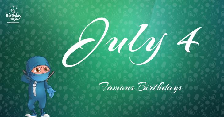 July 4 Famous Birthdays