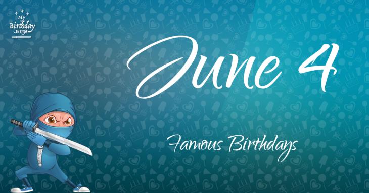 June 4 Famous Birthdays