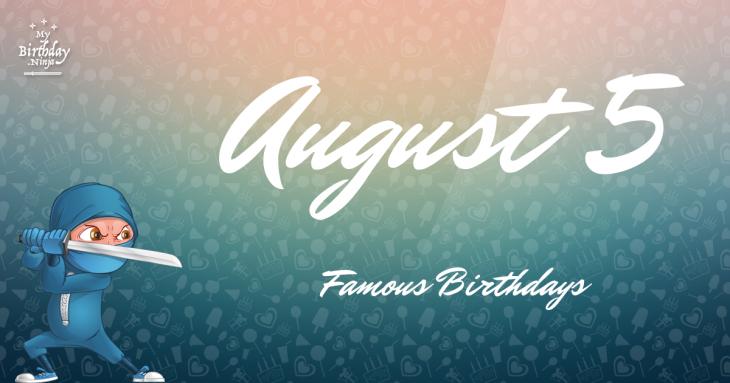 August 5 Famous Birthdays