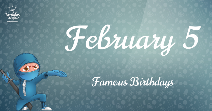 February 5 - Famous Birthdays - On This Day