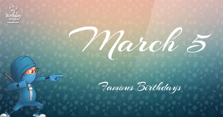 March 5 Famous Birthdays