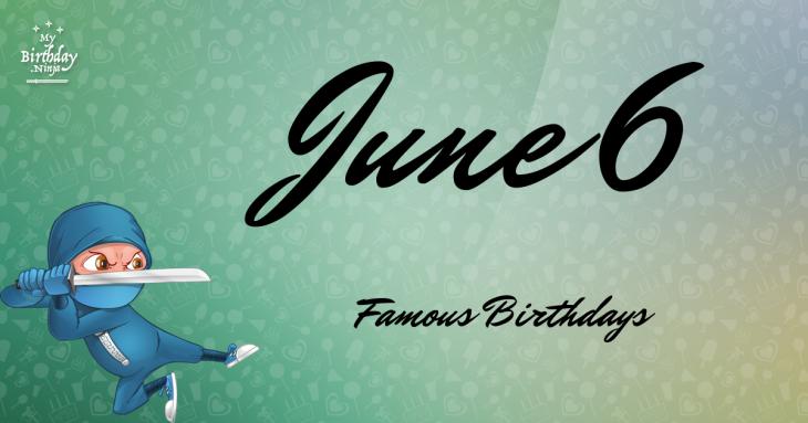June 6 Famous Birthdays
