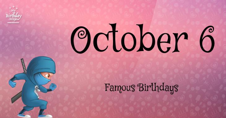 October 6 Famous Birthdays