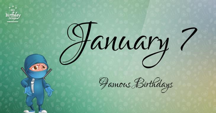 January 7 Famous Birthdays