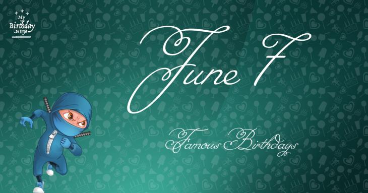 June 7 Famous Birthdays