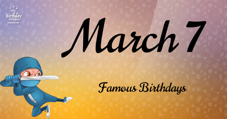 March 7 Famous Birthdays