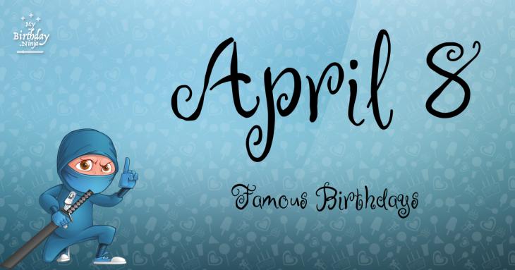 April 8 Famous Birthdays