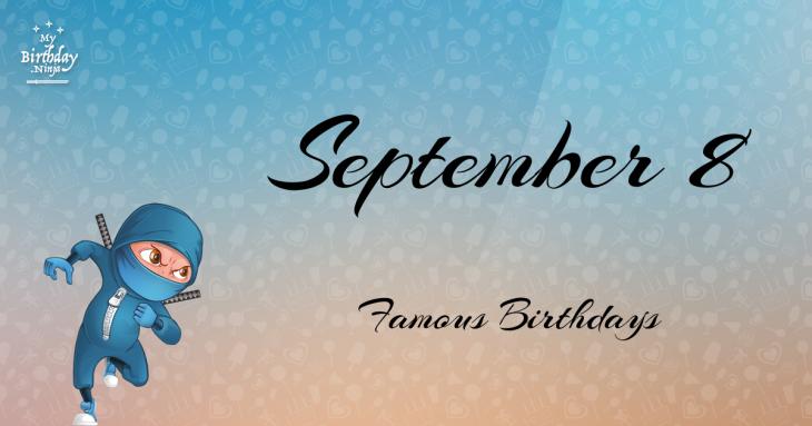 September 8 Famous Birthdays
