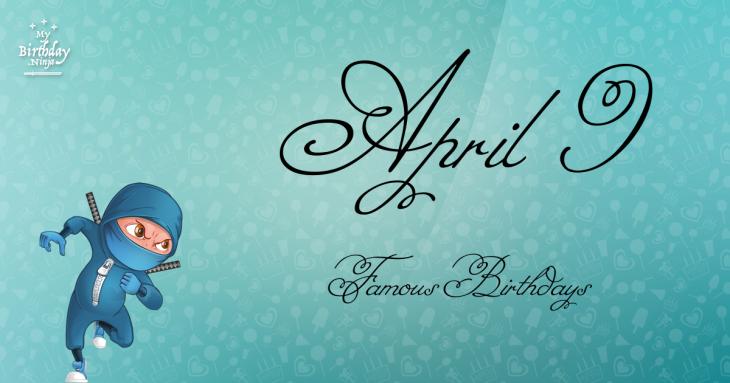 April 9 Famous Birthdays