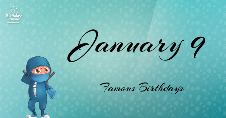 January 9 Famous Birthdays