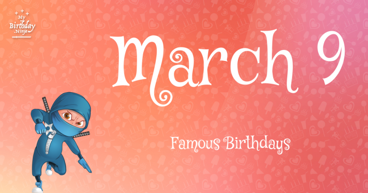 March 9 Famous Birthdays