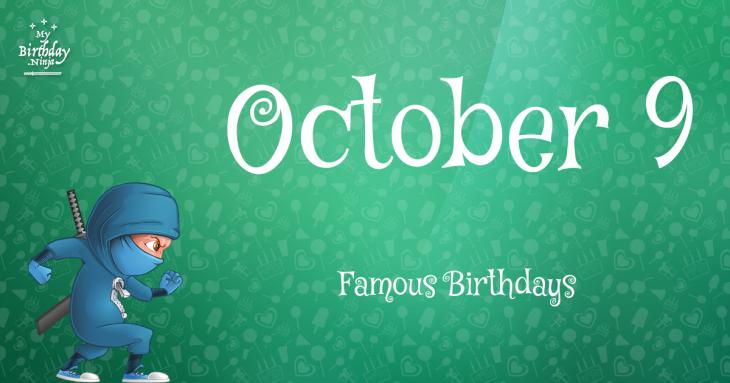 October 9 Famous Birthdays