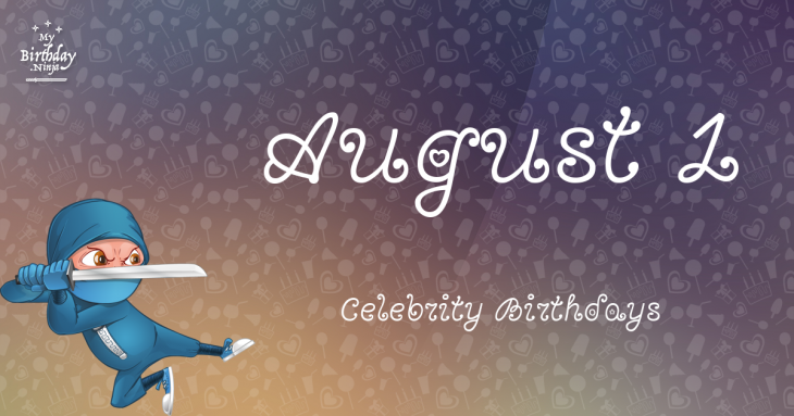 August 1 Celebrity Birthdays
