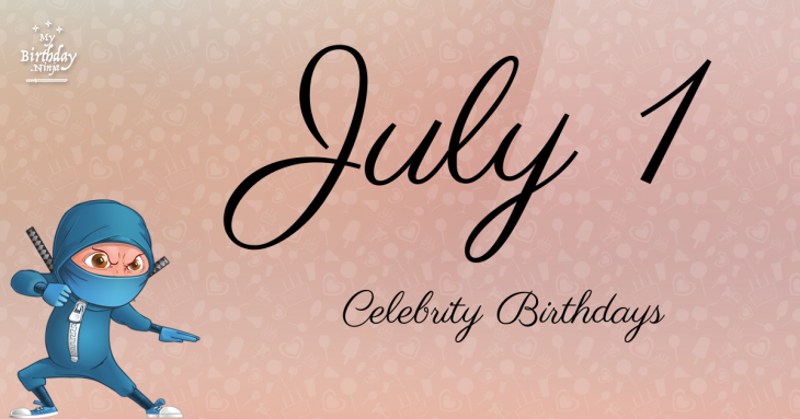 July 1 Celebrity Birthdays