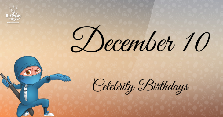 December 10 Celebrity Birthdays