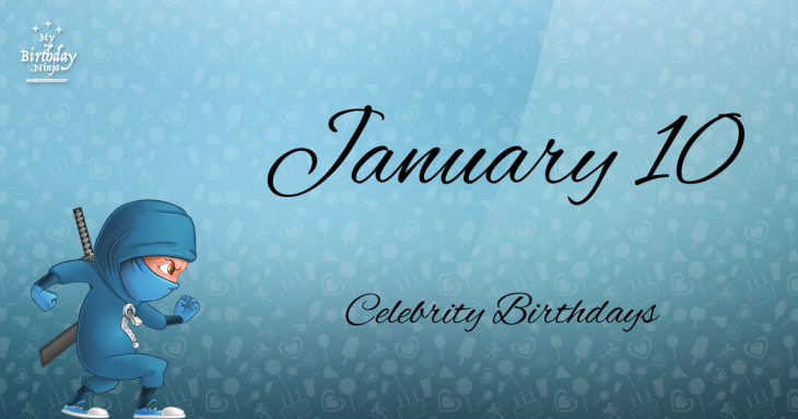 Celebrity birthdays on january 10th