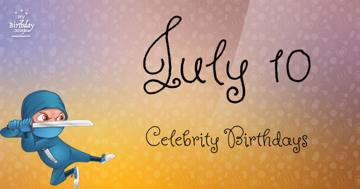 Celebrity birthdays in july 6