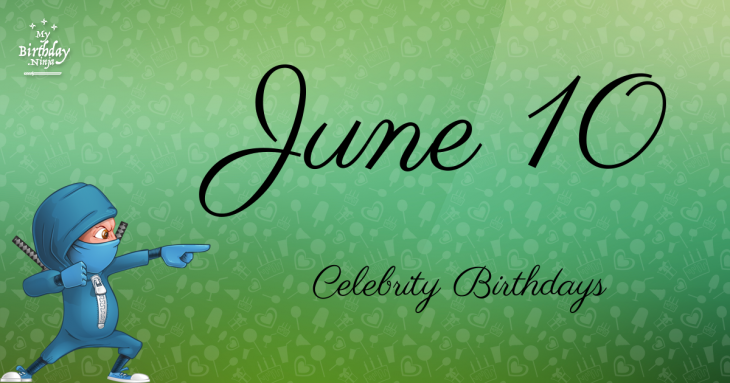June 10 Celebrity Birthdays