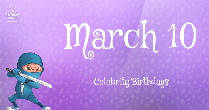 March 10 Celebrity Birthdays