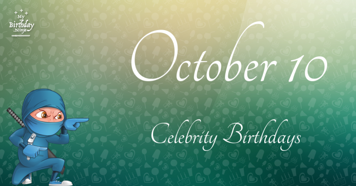 October 10 Celebrity Birthdays