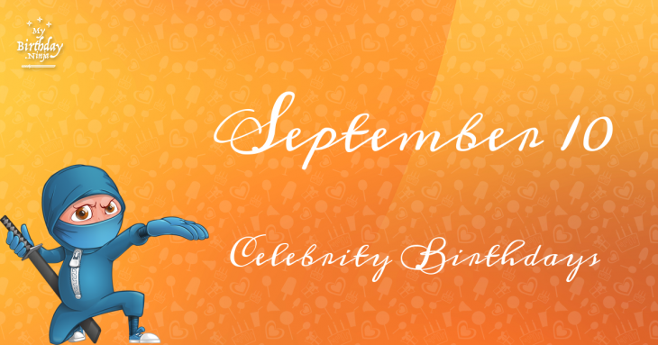 September 10 Celebrity Birthdays
